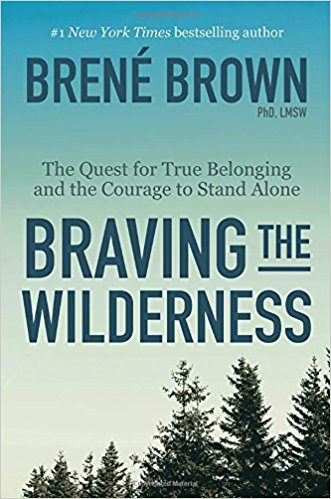 Braving the Wilderness, by Brené Brown