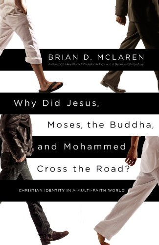 Why Did Jesus, Moses, the Buddha, and Mohammed Cross the Road?: Christian Identity in a Multi-Faith World​ by Brian McLaren